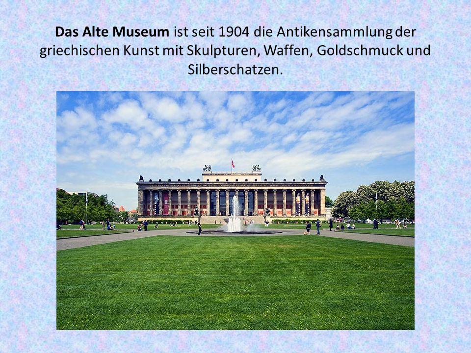 Das Alte Museum ist seit 1904 die Antikensammlung der griechischen Kunst mit Skulpturen, Waffen, Goldschmuck und Silberschatzen.