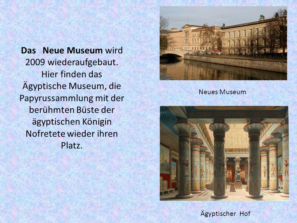 Das Neue Museum wird 2009 wiederaufgebaut.