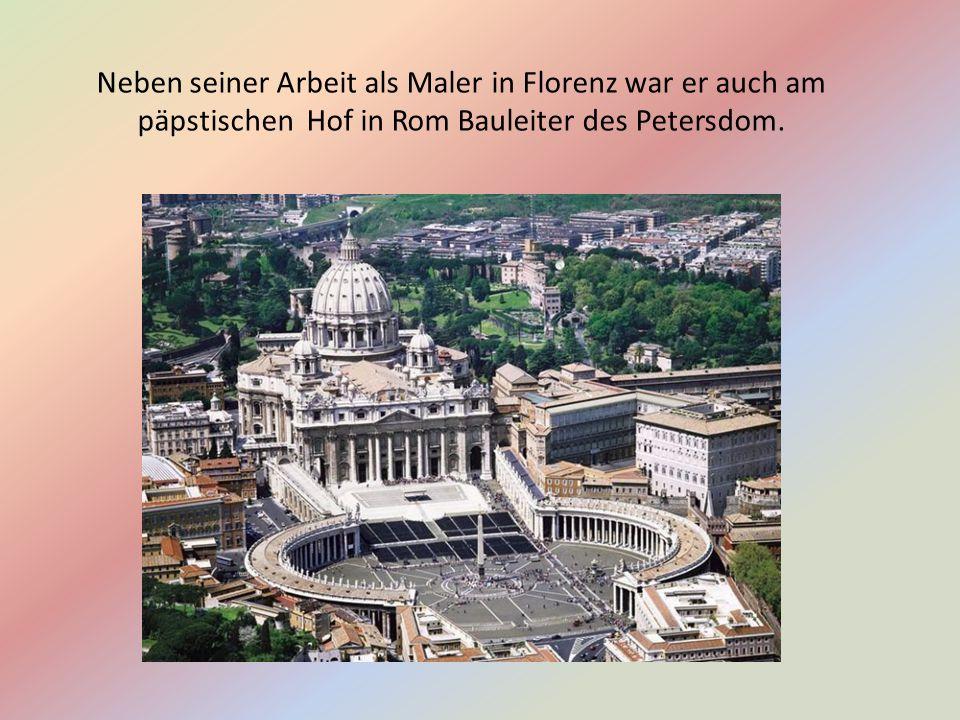 Neben seiner Arbeit als Maler in Florenz war er auch am päpstischen Hof in Rom Bauleiter des Petersdom.