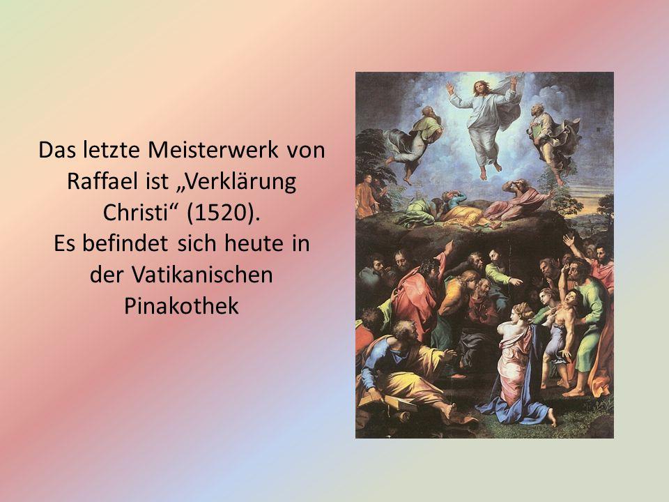 """Das letzte Meisterwerk von Raffael ist """"Verklärung Christi (1520)."""