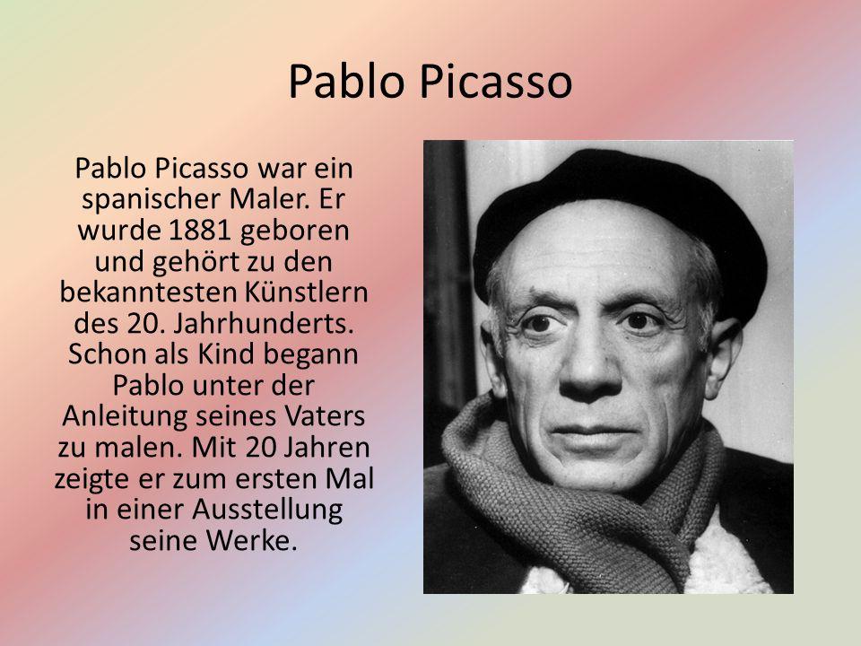 Pablo Picasso Pablo Picasso war ein spanischer Maler.