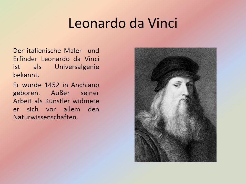 Leonardo da Vinci Der italienische Maler und Erfinder Leonardo da Vinci ist als Universalgenie bekannt.