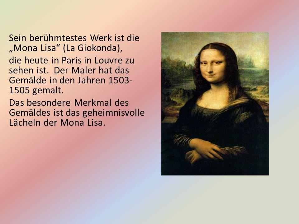 """Sein berühmtestes Werk ist die """"Mona Lisa (La Giokonda), die heute in Paris in Louvre zu sehen ist."""