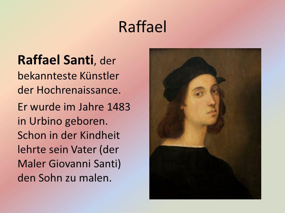 Raffael Raffael Santi, der bekannteste Künstler der Hochrenaissance.