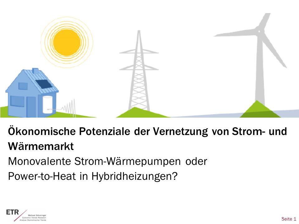Seite 1 Ökonomische Potenziale der Vernetzung von Strom- und Wärmemarkt Monovalente Strom-Wärmepumpen oder Power-to-Heat in Hybridheizungen