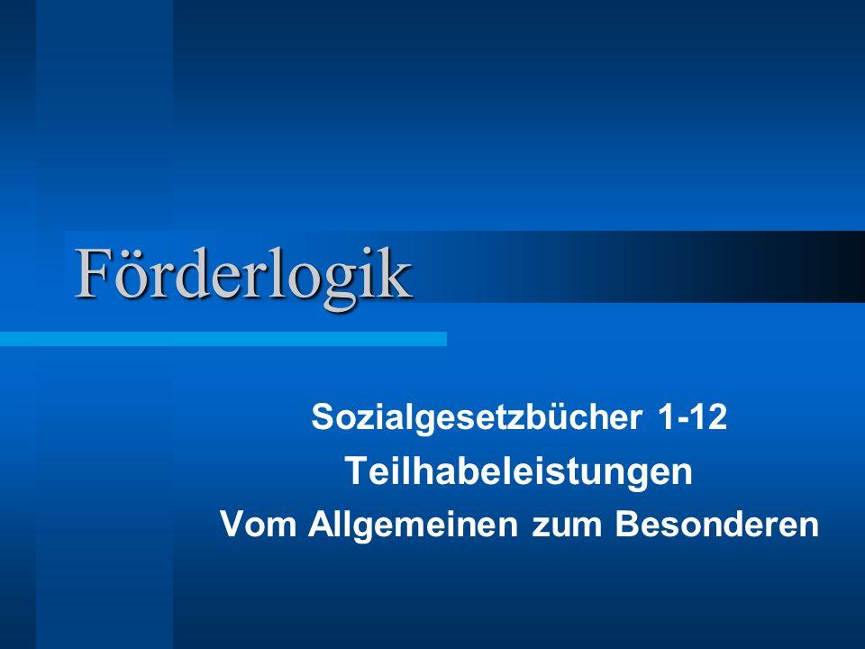 Förderlogik Sozialgesetzbücher 1-12 Teilhabeleistungen Vom Allgemeinen zum Besonderen