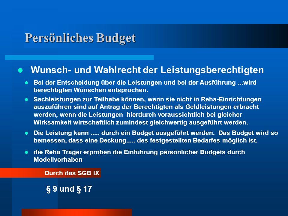 Persönliches Budget Durch das SGB IX § 9 und § 17 Wunsch- und Wahlrecht der Leistungsberechtigten Bei der Entscheidung über die Leistungen und bei der Ausführung...wird berechtigten Wünschen entsprochen.