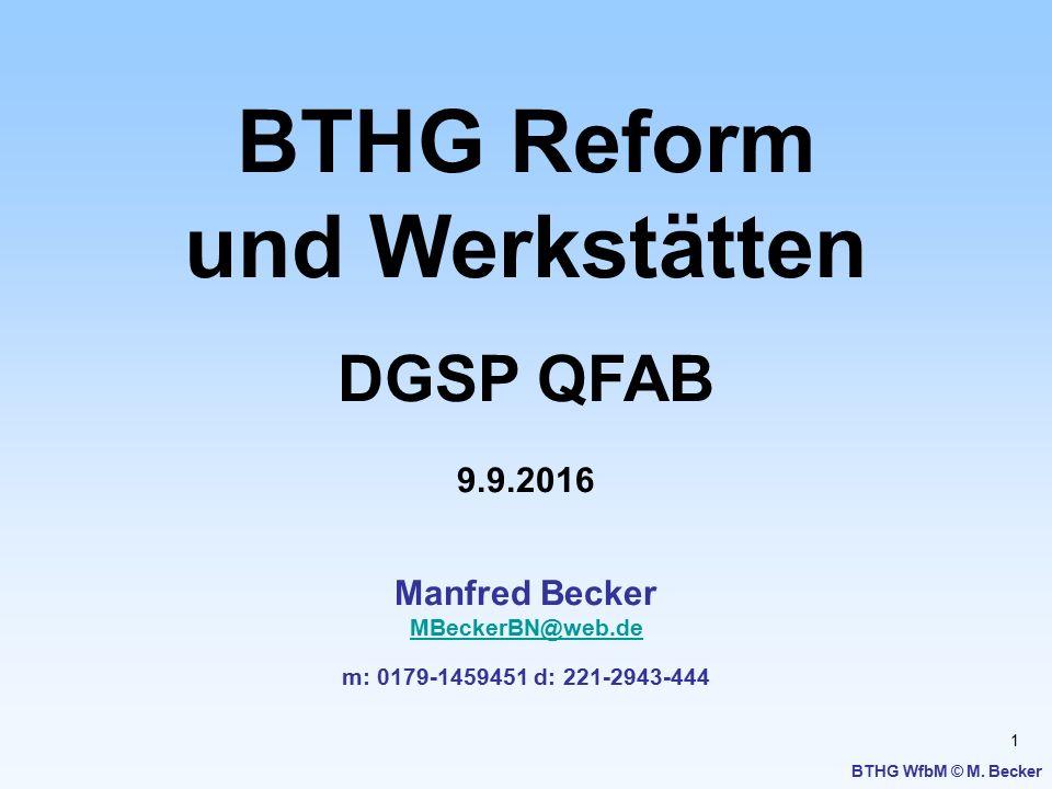 1 BTHG Reform und Werkstätten DGSP QFAB 9.9.2016 Manfred Becker MBeckerBN@web.de MBeckerBN@web.de m: 0179-1459451 d: 221-2943-444 BTHG WfbM © M. Becke