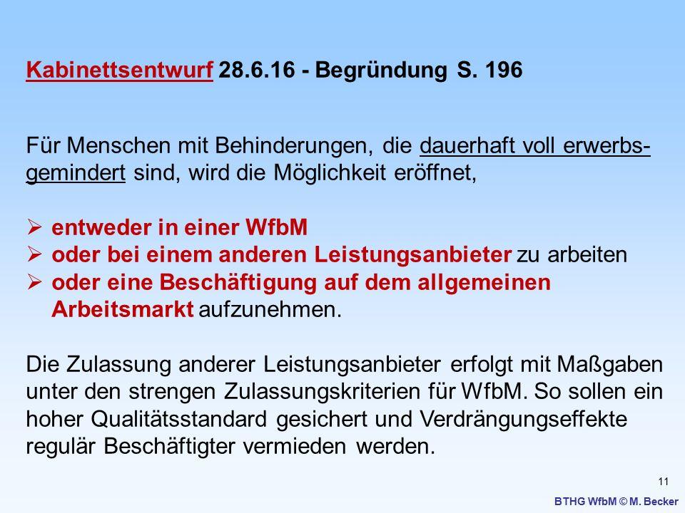 11 BTHG WfbM © M. Becker Kabinettsentwurf 28.6.16 - Begründung S. 196 Für Menschen mit Behinderungen, die dauerhaft voll erwerbs- gemindert sind, wird