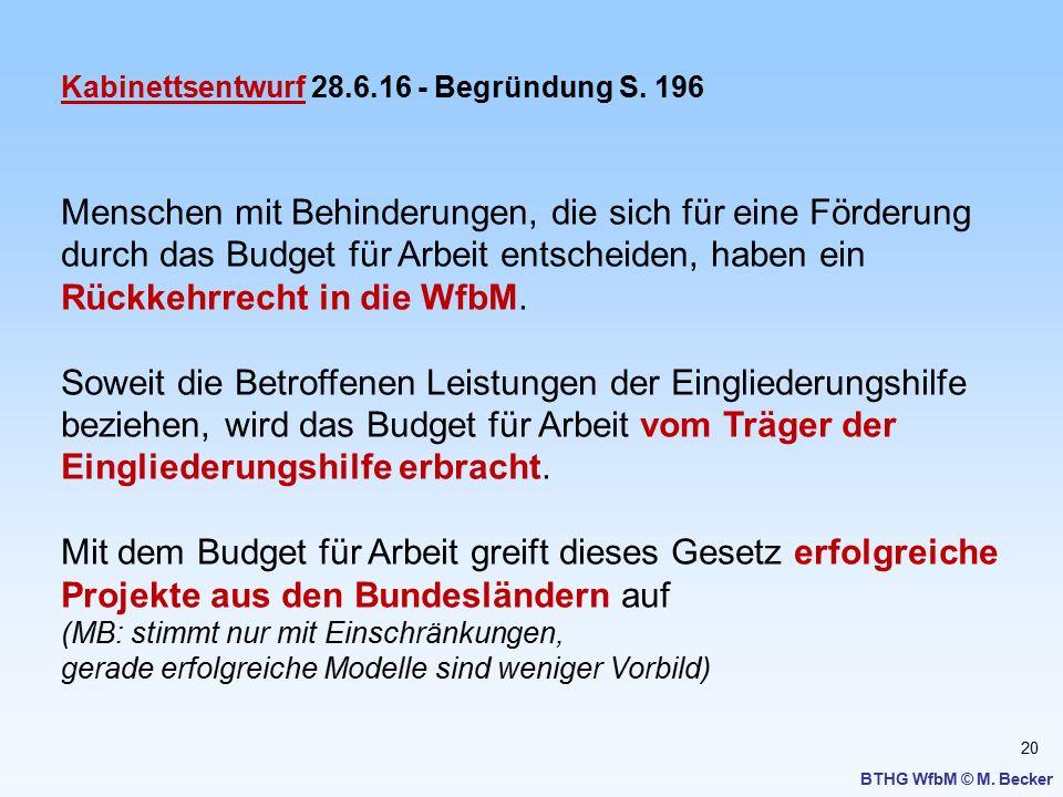 20 BTHG WfbM © M. Becker Kabinettsentwurf 28.6.16 - Begründung S. 196 Menschen mit Behinderungen, die sich für eine Förderung durch das Budget für Arb