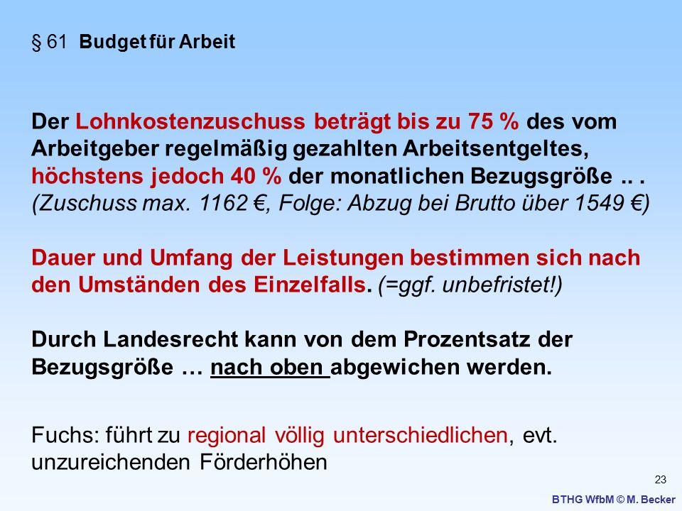 23 BTHG WfbM © M. Becker § 61 Budget für Arbeit Der Lohnkostenzuschuss beträgt bis zu 75 % des vom Arbeitgeber regelmäßig gezahlten Arbeitsentgeltes,