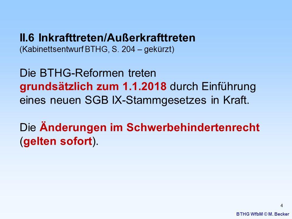 4 II.6 Inkrafttreten/Außerkrafttreten (Kabinettsentwurf BTHG, S. 204 – gekürzt) Die BTHG-Reformen treten grundsätzlich zum 1.1.2018 durch Einführung e