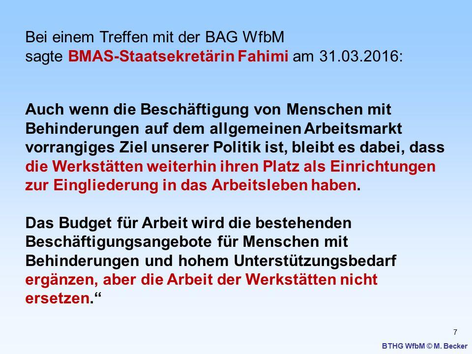 7 BTHG WfbM © M. Becker Bei einem Treffen mit der BAG WfbM sagte BMAS-Staatsekretärin Fahimi am 31.03.2016: Auch wenn die Beschäftigung von Menschen m