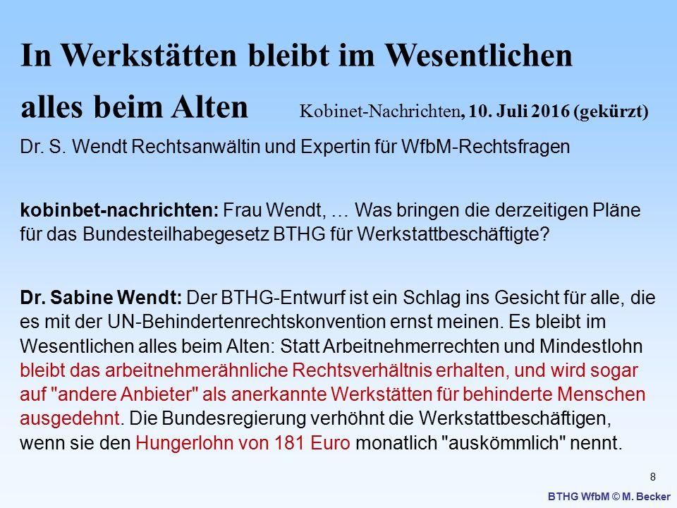 8 BTHG WfbM © M. Becker In Werkstätten bleibt im Wesentlichen alles beim Alten Kobinet-Nachrichten, 10. Juli 2016 (gekürzt) Dr. S. Wendt Rechtsanwälti