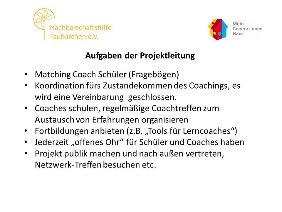 Aufgaben der Projektleitung Matching Coach Schüler (Fragebögen) Koordination fürs Zustandekommen des Coachings, es wird eine Vereinbarung geschlossen.