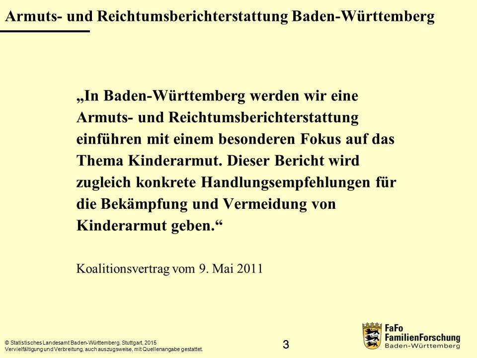 33 Armuts- und Reichtumsberichterstattung Baden-Württemberg © Statistisches Landesamt Baden-Württemberg, Stuttgart, 2015 Vervielfältigung und Verbreitung, auch auszugsweise, mit Quellenangabe gestattet.