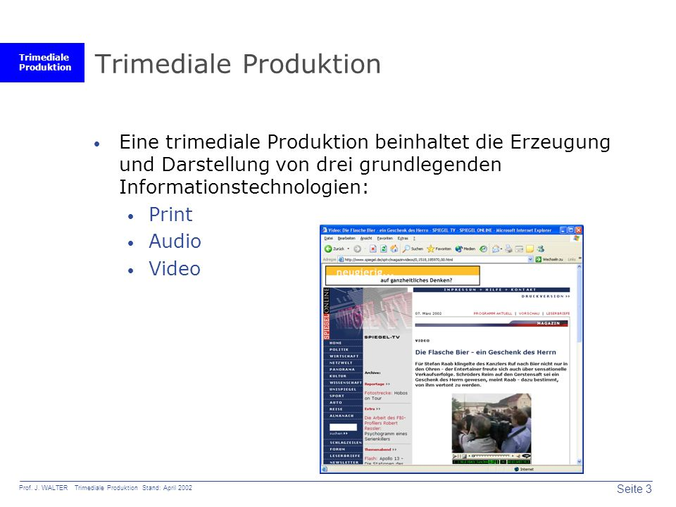 Trimediale Produktion Seite 3 Prof. J. WALTER Trimediale Produktion Stand: April 2002 Trimediale Produktion  Eine trimediale Produktion beinhaltet di