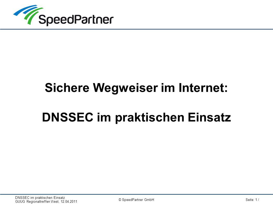 DNSSEC im praktischen Einsatz GUUG Regionaltreffen West, 12.04.2011 Seite: 1 / © SpeedPartner GmbH Sichere Wegweiser im Internet: DNSSEC im praktischen Einsatz