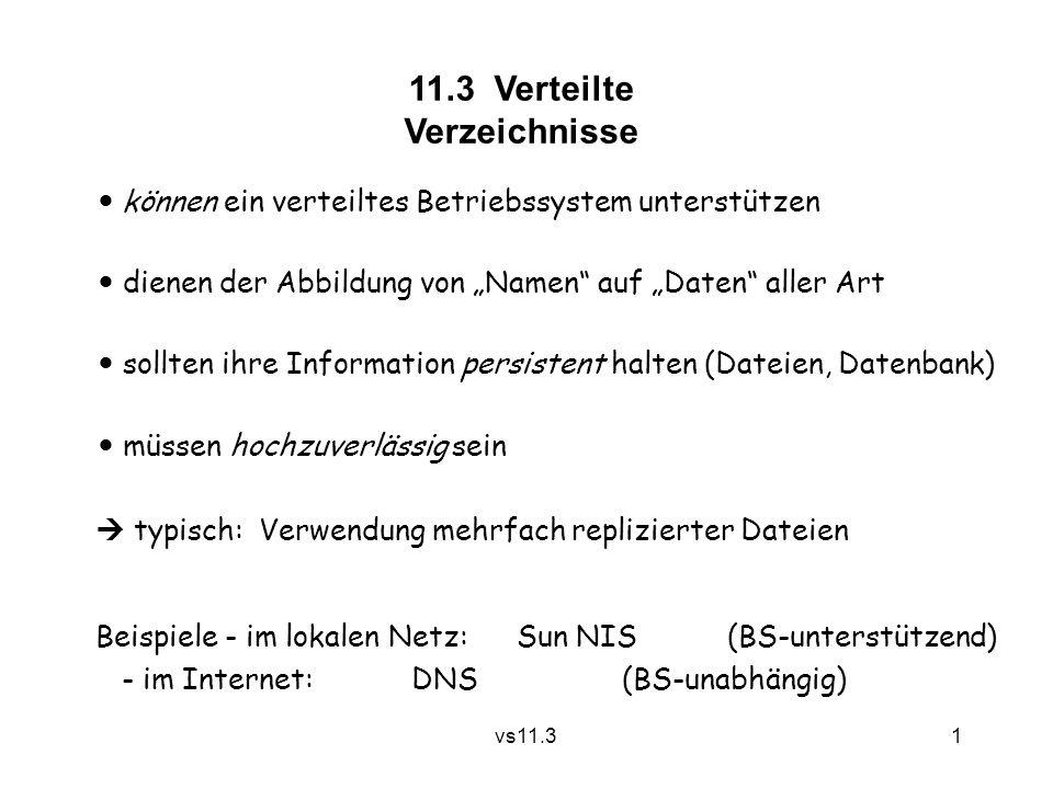 """1 vs11.3 11.3 Verteilte Verzeichnisse können ein verteiltes Betriebssystem unterstützen dienen der Abbildung von """"Namen"""" auf """"Daten"""" aller Art sollten"""