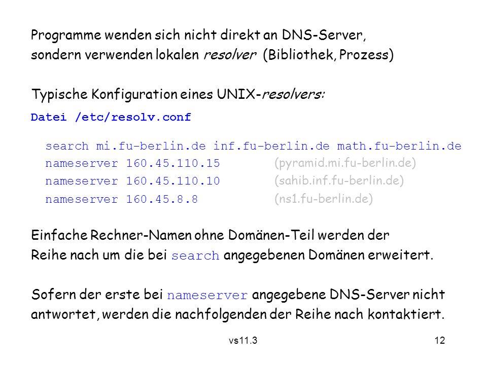 12 vs11.3 Programme wenden sich nicht direkt an DNS-Server, sondern verwenden lokalen resolver (Bibliothek, Prozess) Typische Konfiguration eines UNIX