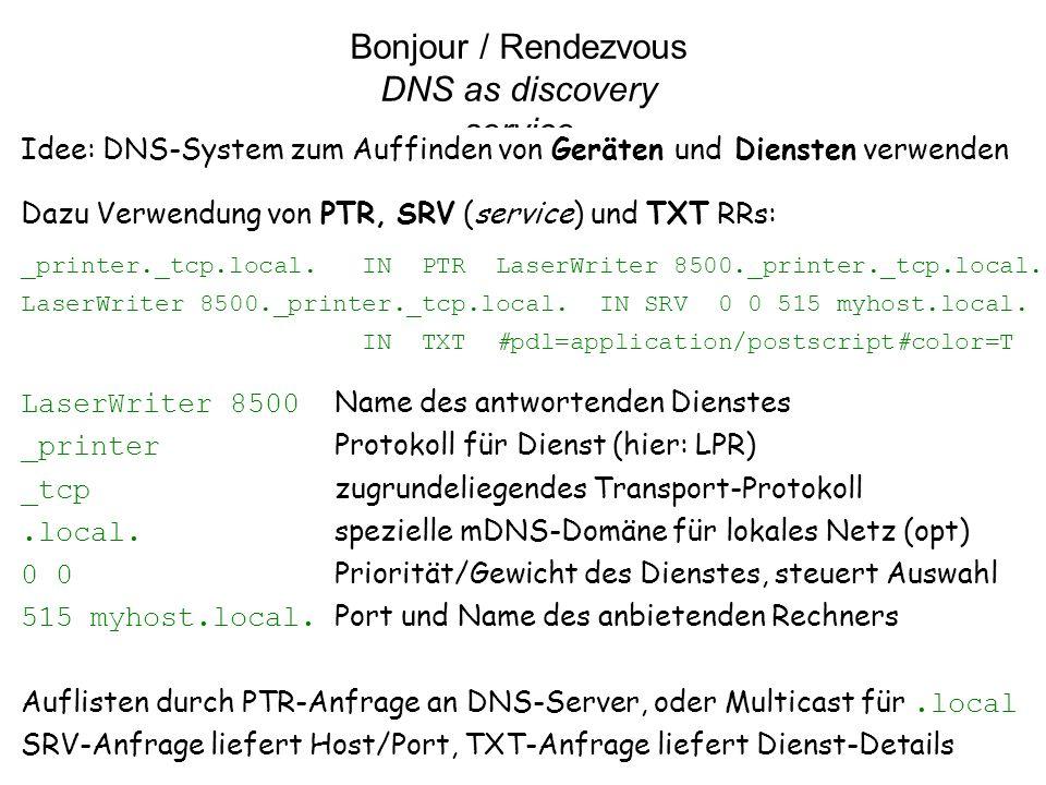 18 vs11.3 Bonjour / Rendezvous DNS as discovery service Idee: DNS-System zum Auffinden von Geräten und Diensten verwenden Dazu Verwendung von PTR, SRV
