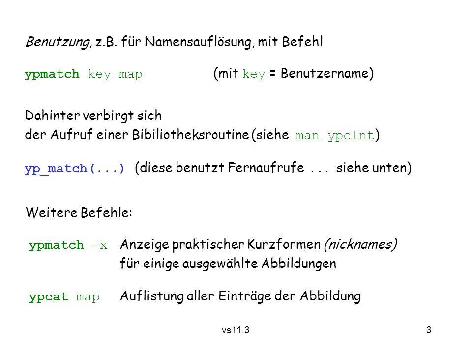 3 vs11.3 Benutzung, z.B. für Namensauflösung, mit Befehl ypmatch key map (mit key = Benutzername) Dahinter verbirgt sich der Aufruf einer Bibiliotheks