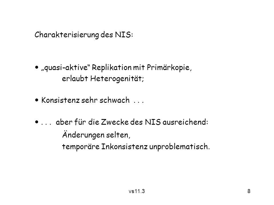 """8 vs11.3 Charakterisierung des NIS: """"quasi-aktive"""" Replikation mit Primärkopie, erlaubt Heterogenität; Konsistenz sehr schwach...... aber für die Zwec"""
