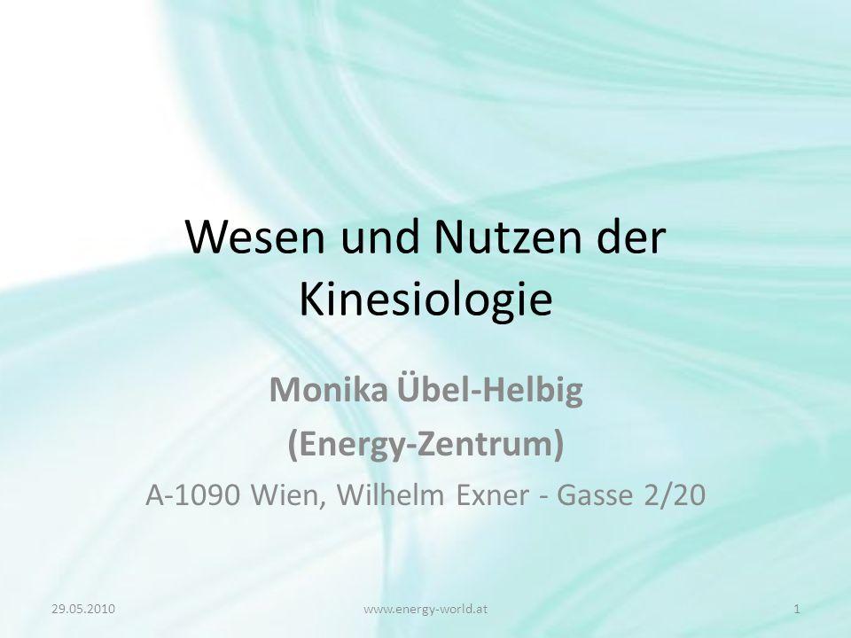 Wesen und Nutzen der Kinesiologie Monika Übel-Helbig (Energy-Zentrum) A-1090 Wien, Wilhelm Exner - Gasse 2/20 29.05.20101www.energy-world.at