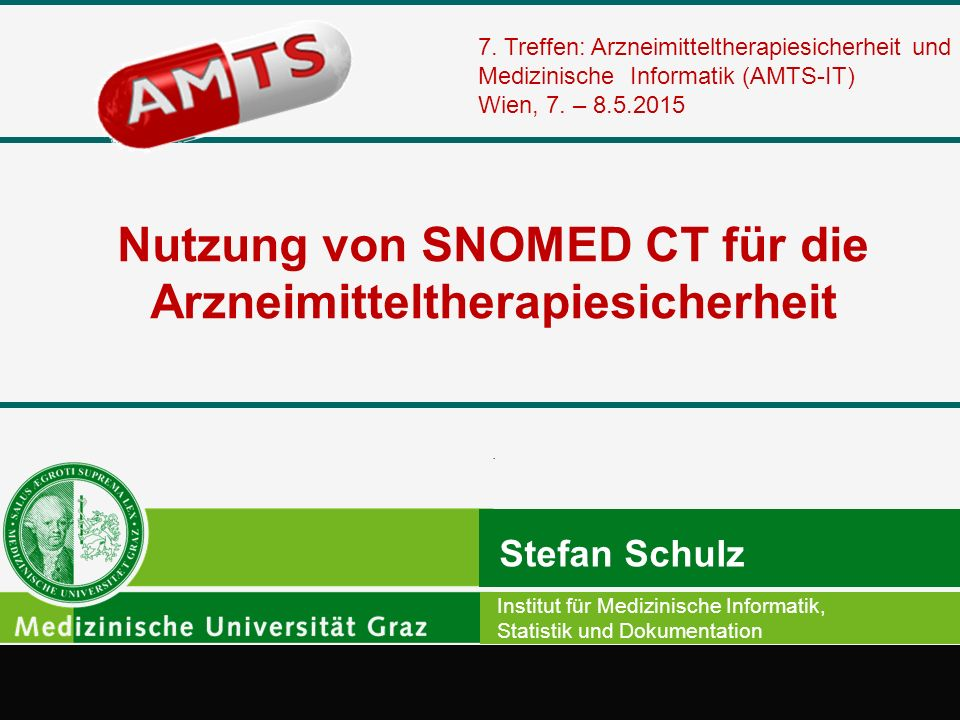 Nutzung von SNOMED CT für die Arzneimitteltherapiesicherheit Stefan Schulz Institut für Medizinische Informatik, Statistik und Dokumentation 7. Treffe