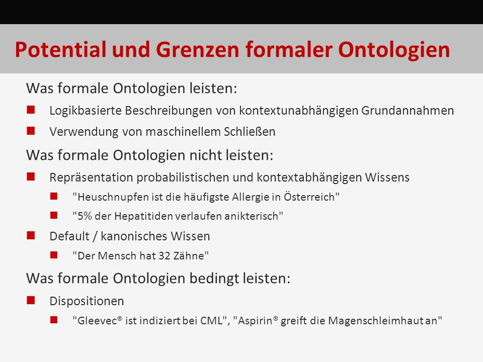 Potential und Grenzen formaler Ontologien Was formale Ontologien leisten: Logikbasierte Beschreibungen von kontextunabhängigen Grundannahmen Verwendun