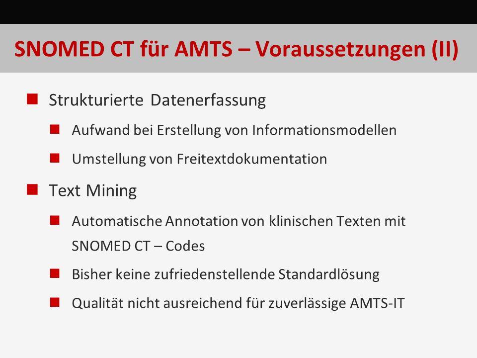 SNOMED CT für AMTS – Voraussetzungen (II) Strukturierte Datenerfassung Aufwand bei Erstellung von Informationsmodellen Umstellung von Freitextdokument