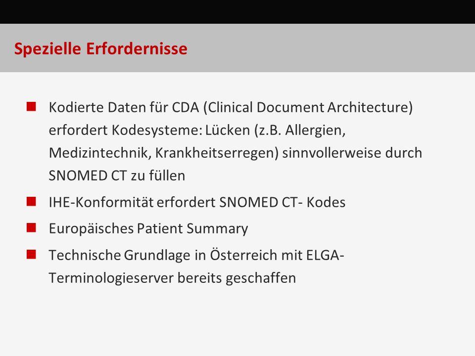 Spezielle Erfordernisse Kodierte Daten für CDA (Clinical Document Architecture) erfordert Kodesysteme: Lücken (z.B. Allergien, Medizintechnik, Krankhe