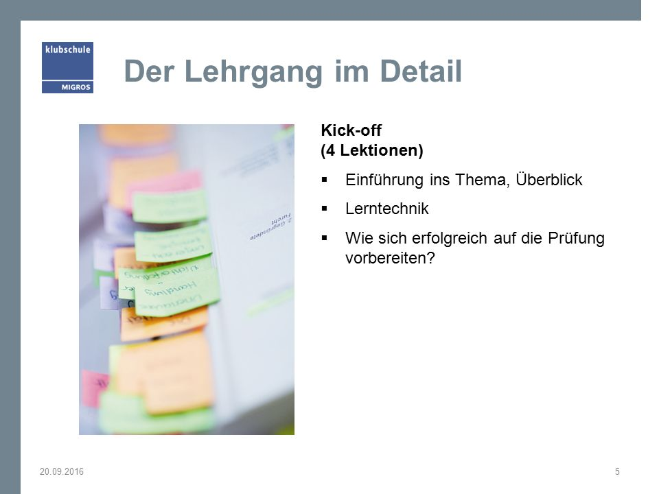 Der Lehrgang im Detail Kick-off (4 Lektionen)  Einführung ins Thema, Überblick  Lerntechnik  Wie sich erfolgreich auf die Prüfung vorbereiten? 20.0