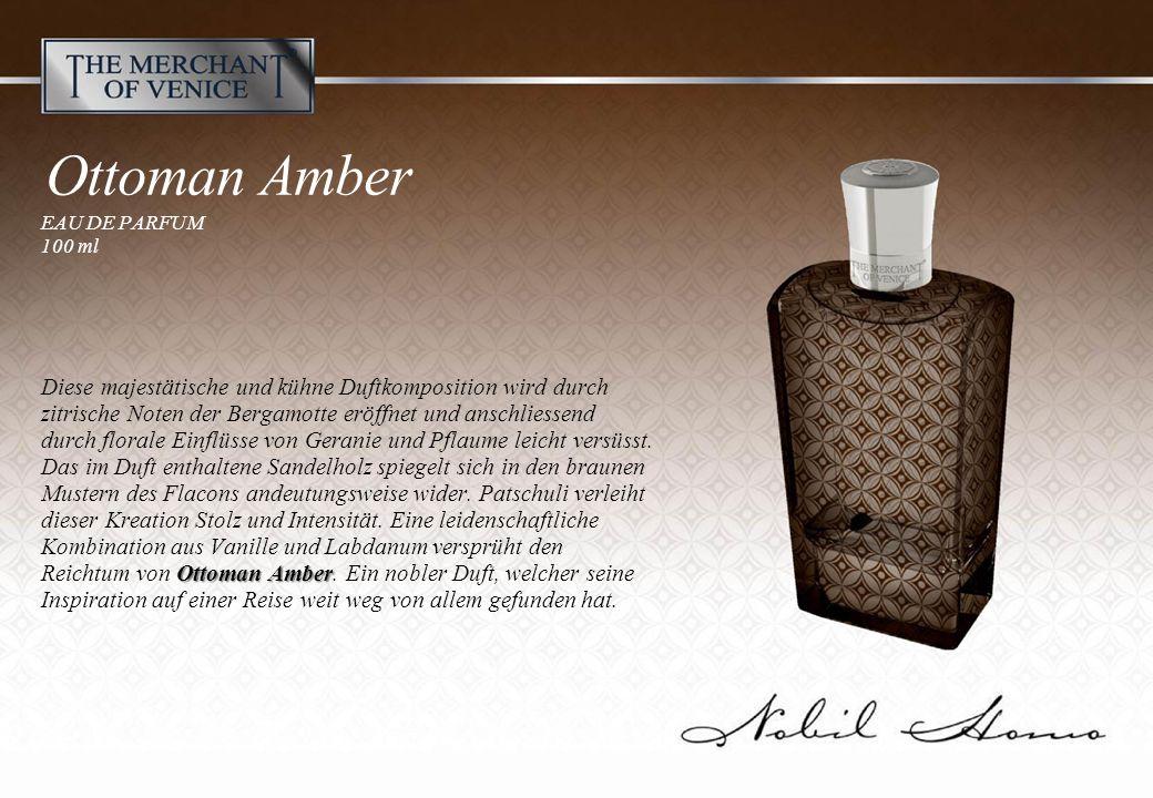 Ottoman Amber EAU DE PARFUM 100 ml Ottoman Amber Diese majestätische und kühne Duftkomposition wird durch zitrische Noten der Bergamotte eröffnet und anschliessend durch florale Einflüsse von Geranie und Pflaume leicht versüsst.