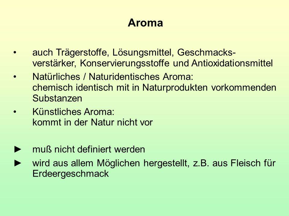 Aroma auch Trägerstoffe, Lösungsmittel, Geschmacks- verstärker, Konservierungsstoffe und Antioxidationsmittel Natürliches / Naturidentisches Aroma: ch