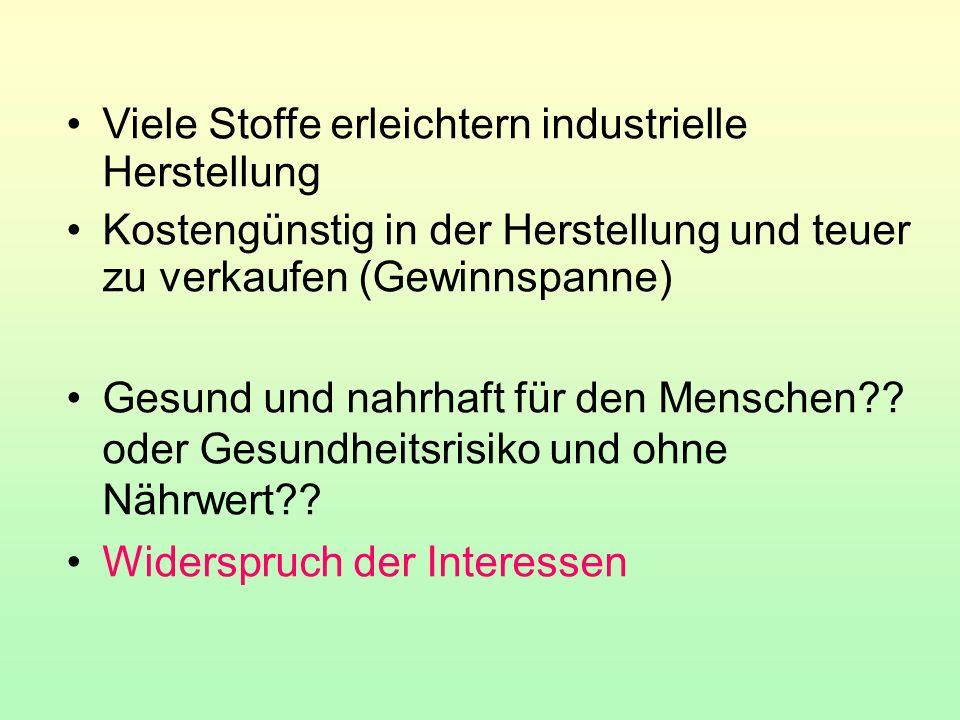 Viele Stoffe erleichtern industrielle Herstellung Kostengünstig in der Herstellung und teuer zu verkaufen (Gewinnspanne) Gesund und nahrhaft für den M