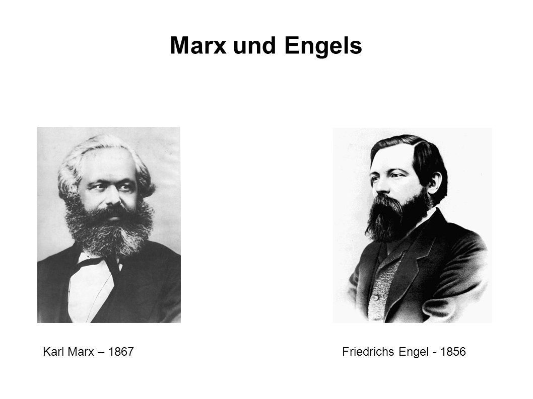 Marx und Engels Karl Marx – 1867 Friedrichs Engel - 1856