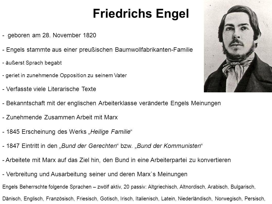 - geboren am 28. November 1820 - Engels stammte aus einer preußischen Baumwollfabrikanten-Familie - äußerst Sprach begabt - geriet in zunehmende Oppos