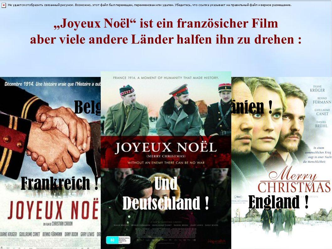 """""""Joyeux Noël ist ein französicher Film aber viele andere Länder halfen ihn zu drehen : Frankreich ."""
