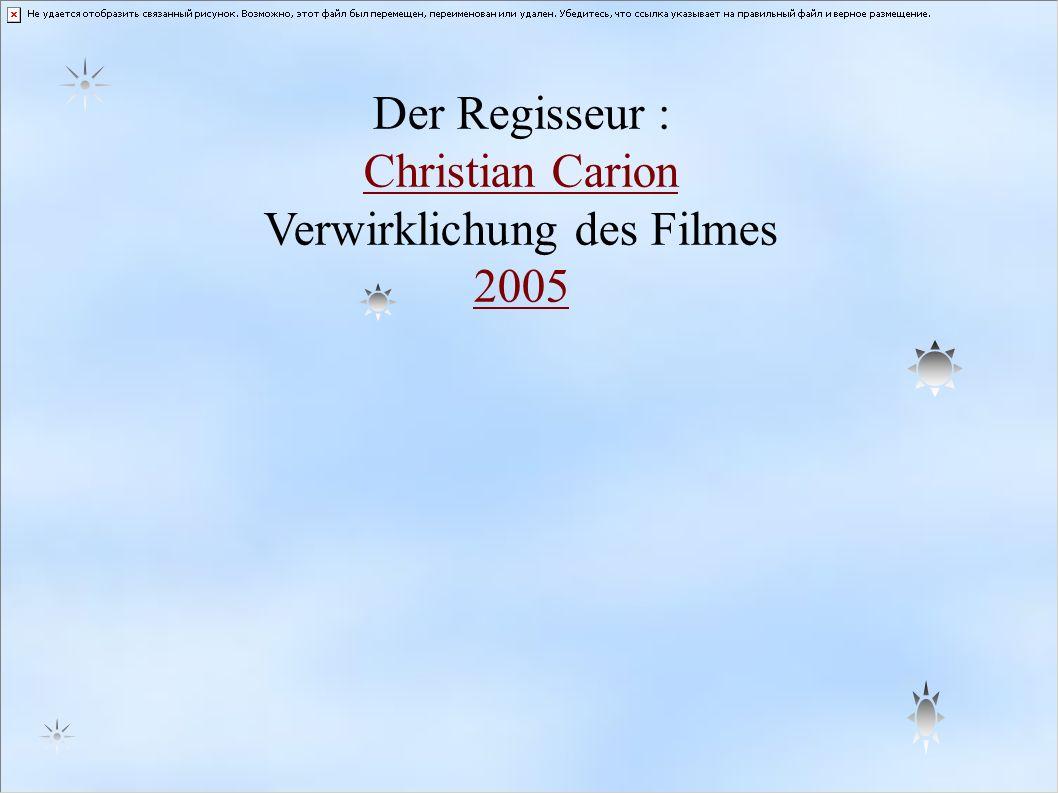 Der Regisseur : Christian Carion Verwirklichung des Filmes 2005