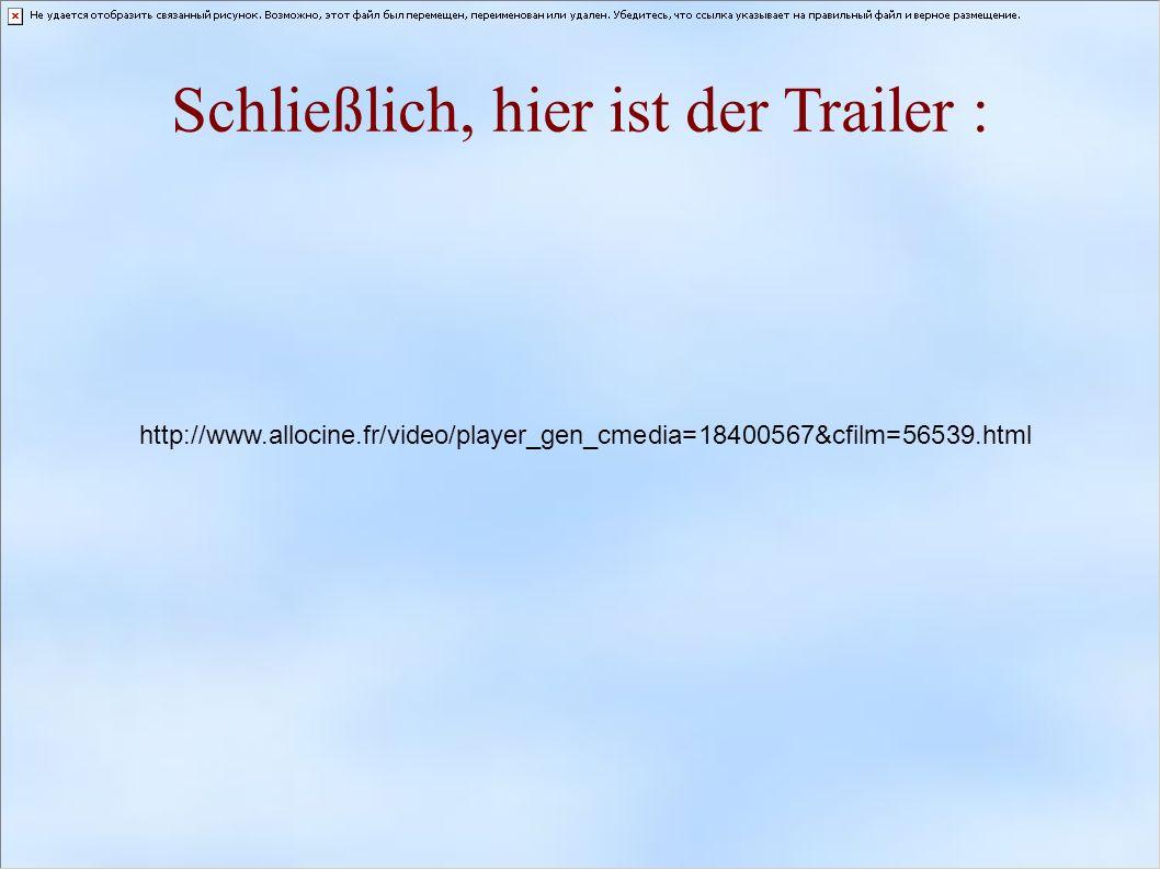 Schließlich, hier ist der Trailer : http://www.allocine.fr/video/player_gen_cmedia=18400567&cfilm=56539.html