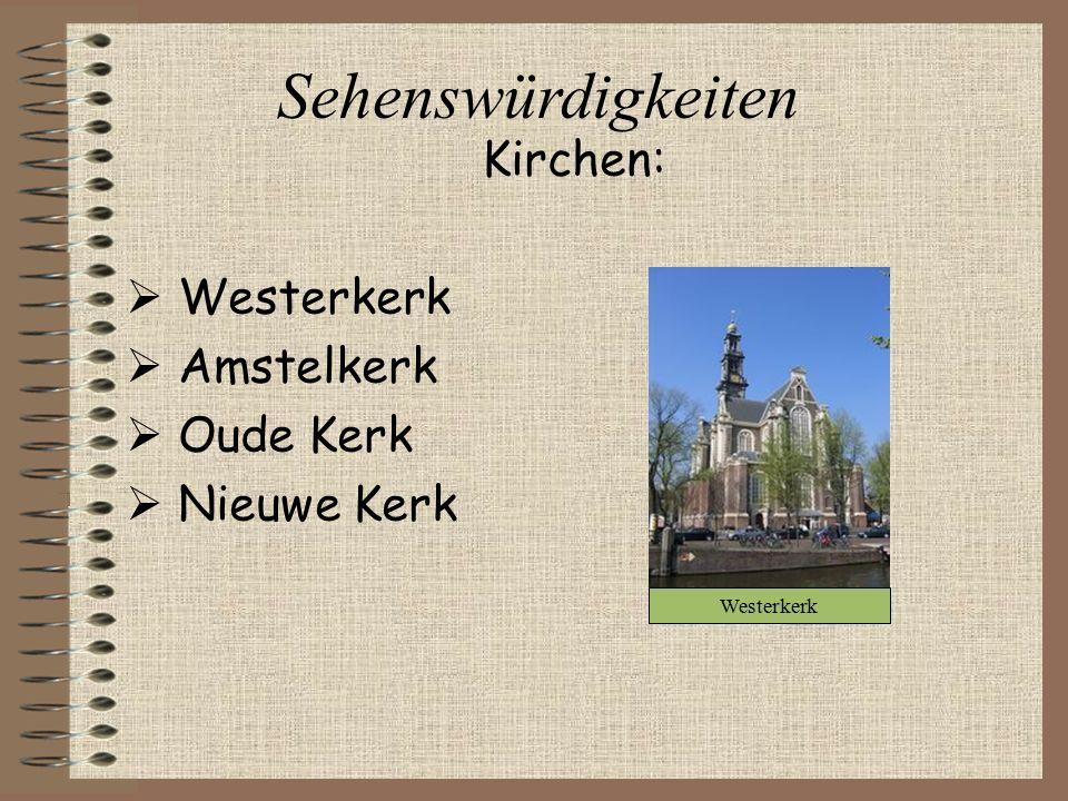 Sehenswürdigkeiten Kirchen:  Westerkerk  Amstelkerk  Oude Kerk  Nieuwe Kerk Westerkerk
