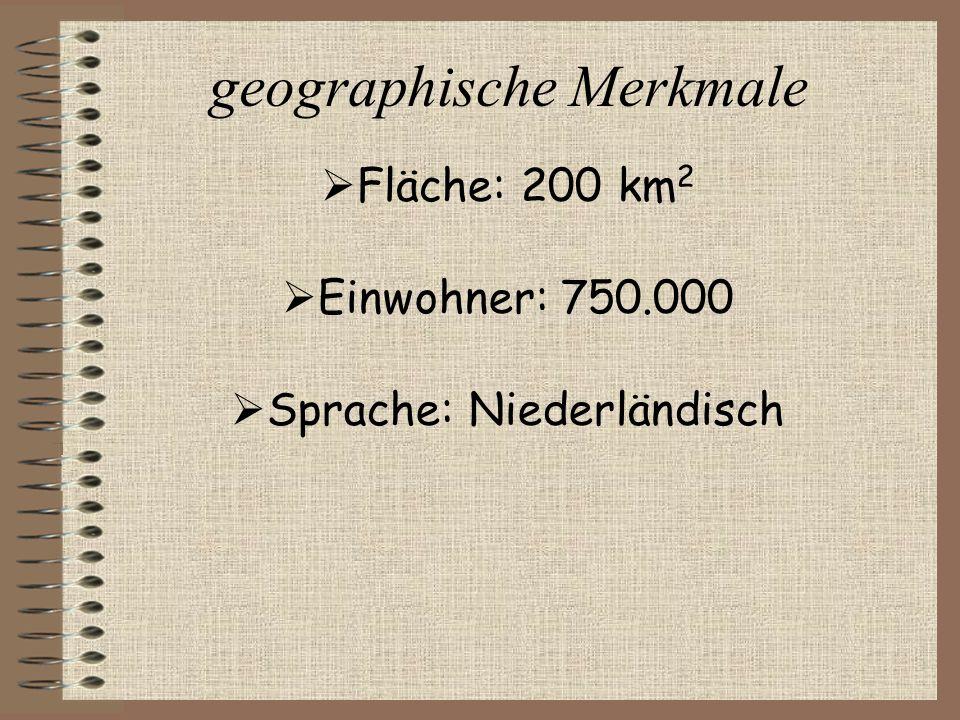 geographische Merkmale  Fläche: 200 km 2  Einwohner: 750.000  Sprache: Niederländisch
