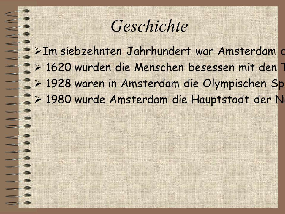 Geschichte  Im siebzehnten Jahrhundert war Amsterdam die wichtigste Hafenstadt der Welt.