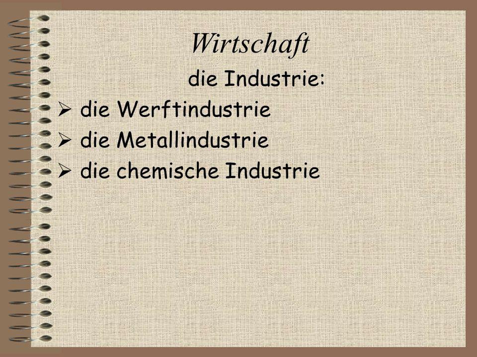 Wirtschaft die Industrie:  die Werftindustrie  die Metallindustrie  die chemische Industrie