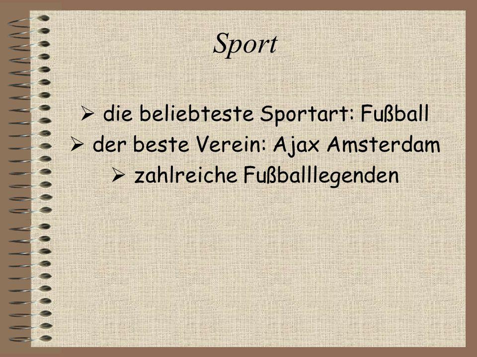 Sport  die beliebteste Sportart: Fußball  der beste Verein: Ajax Amsterdam  zahlreiche Fußballlegenden