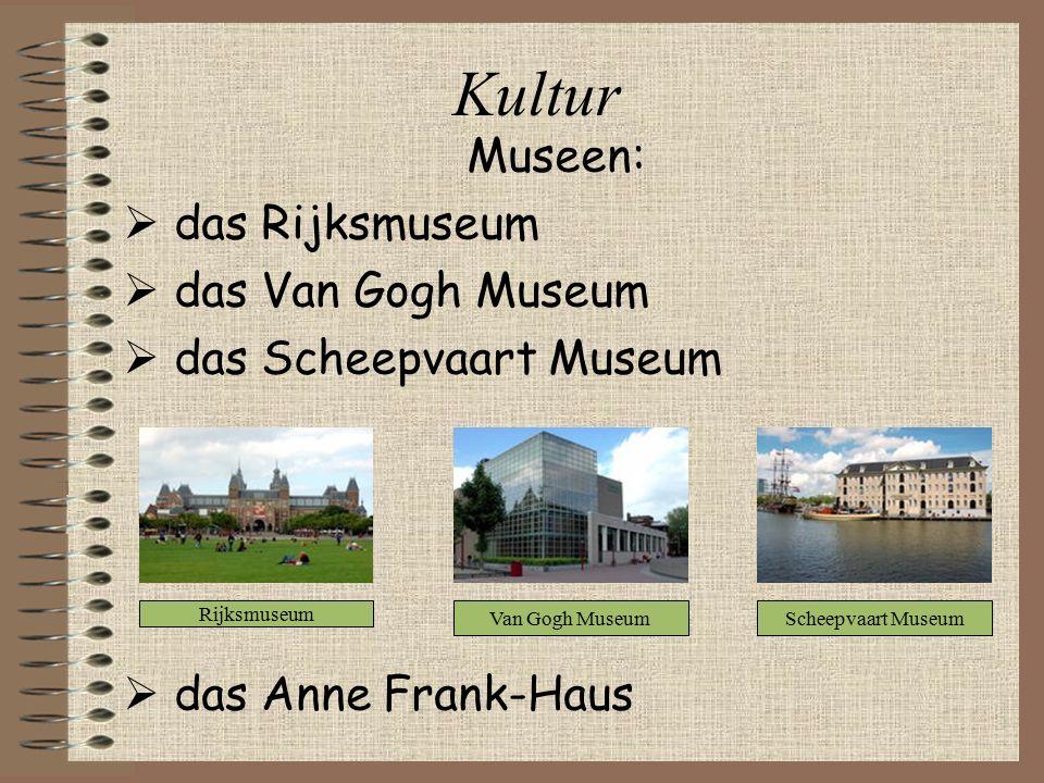 Kultur Museen:  das Rijksmuseum  das Van Gogh Museum  das Scheepvaart Museum  das Anne Frank-Haus Rijksmuseum Van Gogh MuseumScheepvaart Museum