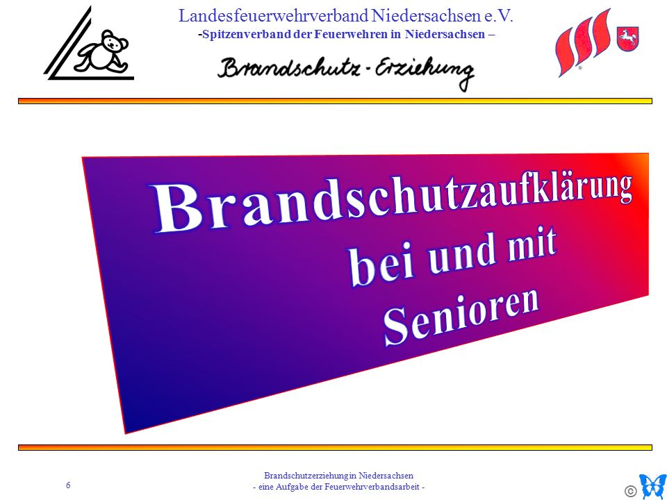 © 6 Brandschutzerziehung in Niedersachsen - eine Aufgabe der Feuerwehrverbandsarbeit - Landesfeuerwehrverband Niedersachsen e.V.