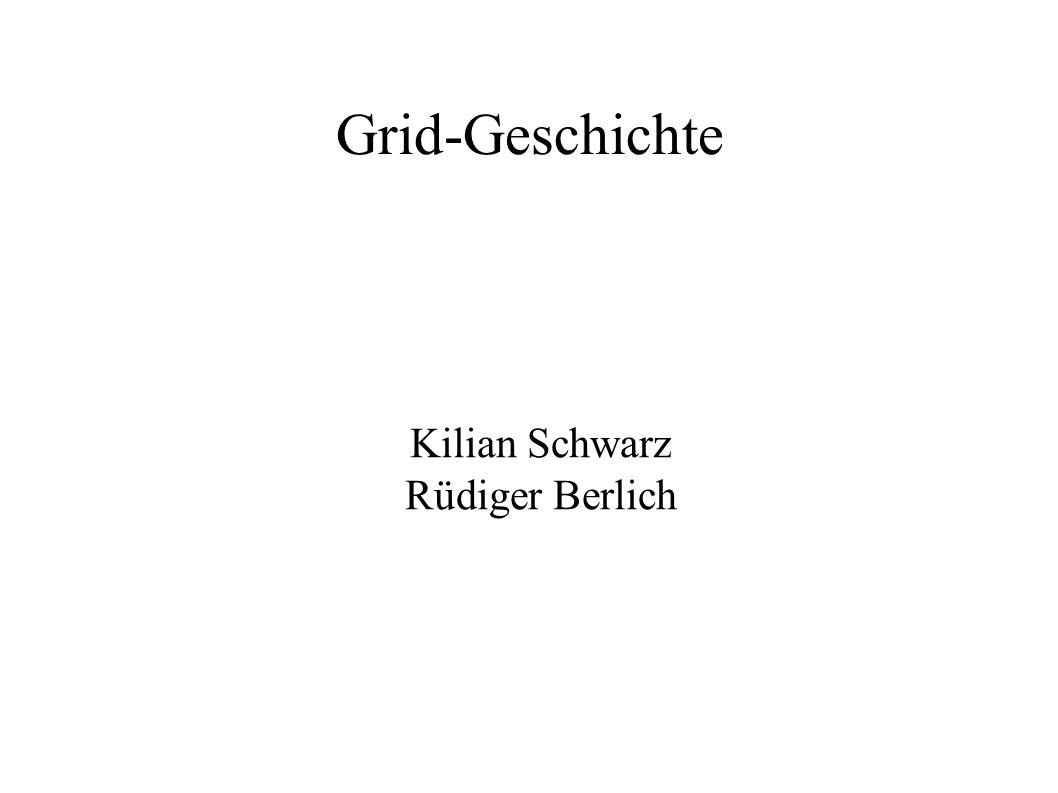 Grid-Geschichte Kilian Schwarz Rüdiger Berlich