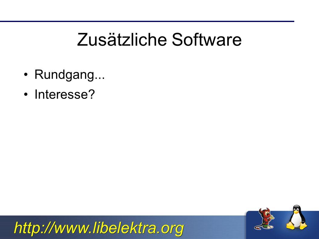 http://www.libelektra.org Zusätzliche Software Rundgang... Interesse?